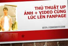 thu-thuat-up-anh-va-video-cung-luc-len-fanpage
