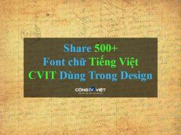 Chia Sẻ 500+ Font chữ Tiếng Việt mà CongVietIT dùng trong Design