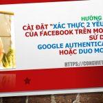 Cài Đặt Xác Thực 2 Yếu Tố của Facebook Trên Mobile Sử Dụng Google Authenticator và Duo Mobile
