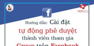 Hướng dẫn cài đặt để tự động phê duyệt thành viên tham gia Group Facebook