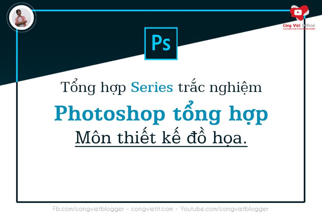 tong hop series - trac nghiem photoshop tong hop - mon thiet ke do hoa - congvietit.com